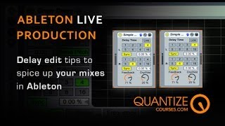 Delay Edit Tips To Spice Up You Ableton Mixes - With Keith Mills