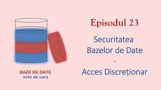 Baze de Date | S1E23 | Securitatea Bazelor de Date - Acces Discreționar