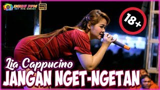 HOT!!  LIA CAPPUCINO - JANGAN NGET NGETAN - NEW CAHAYA PUTRA - PADI WANGI PRODUCTION