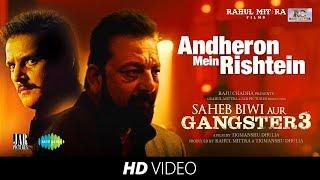 Andheron Mein Rishtey | Saheb Biwi Aur Gangster 3 | Arijit Singh | Sanjay, Jimmy, Mahie, Chitrangada