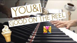 【コヒバニ】YOU&I / GOOD ON THE REEL 【耳コピ】【ピアノ】【弾いてみた】