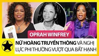 """""""Nữ Hoàng Truyền Thông"""" Oprah Winfrey Và Nghị Lực Phi Thường Vượt Qua Bất Hạnh"""