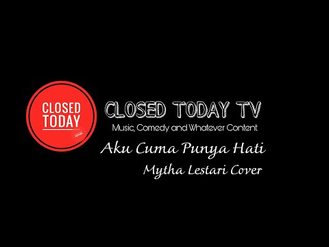 Closed Today - Aku Cuma Punya Hati (Mytha Lestari Cover) (Official Music HD) (Demo)