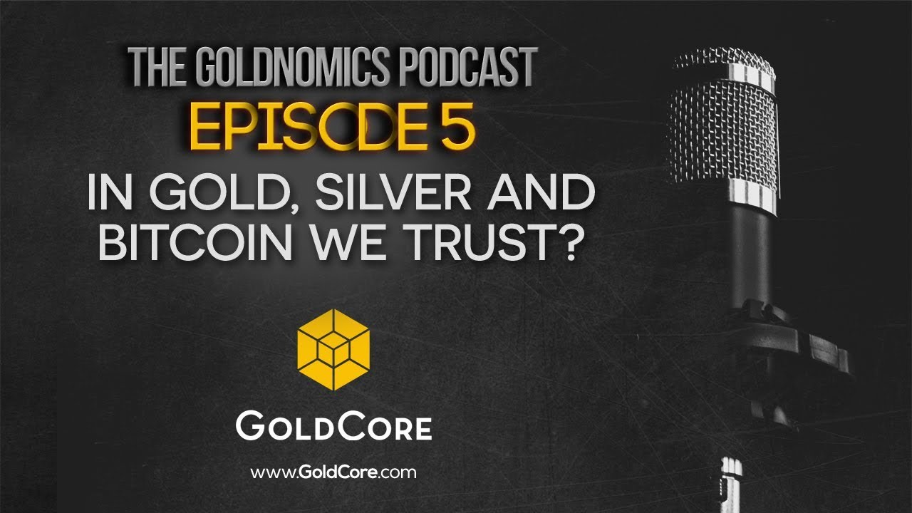 In Gold and Bitcoin We Trust  - Goldnomics Podcast Episode 5