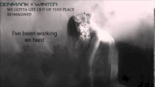 We Gotta Get Out of this Place - Denmark + Winter (LYRICS ON SCREEN)