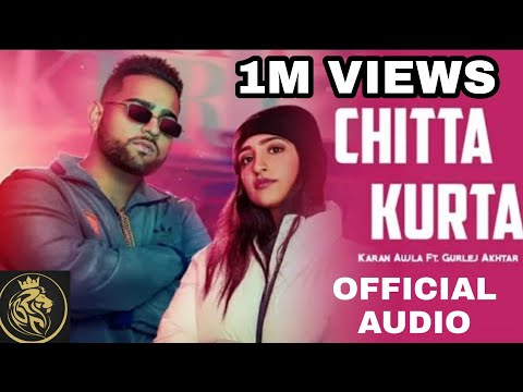 chitta-kurta-(original-audio)-|-karan-aujla-ft.-gurlej-akhtar-|-latest-punjabi-song-2019