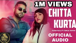 CHITTA KURTA (ORIGINAL AUDIO) | KARAN AUJLA FT. GURLEJ AKHTAR | LATEST PUNJABI SONG 2019