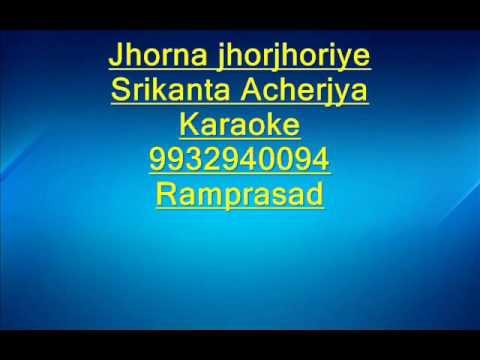 Jhorna Jhor Jhoriye Karaoke By Srikanta Acherjya
