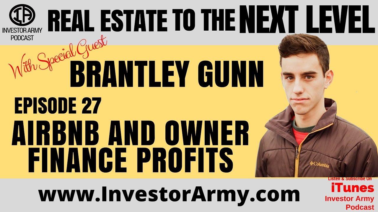 Episode # 27 - Brantley Gunn - AirBnB and Owner Finance Profits