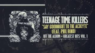 Teenage Time Killers - Say Goodnight to the Acolyte feat. Phil Rind
