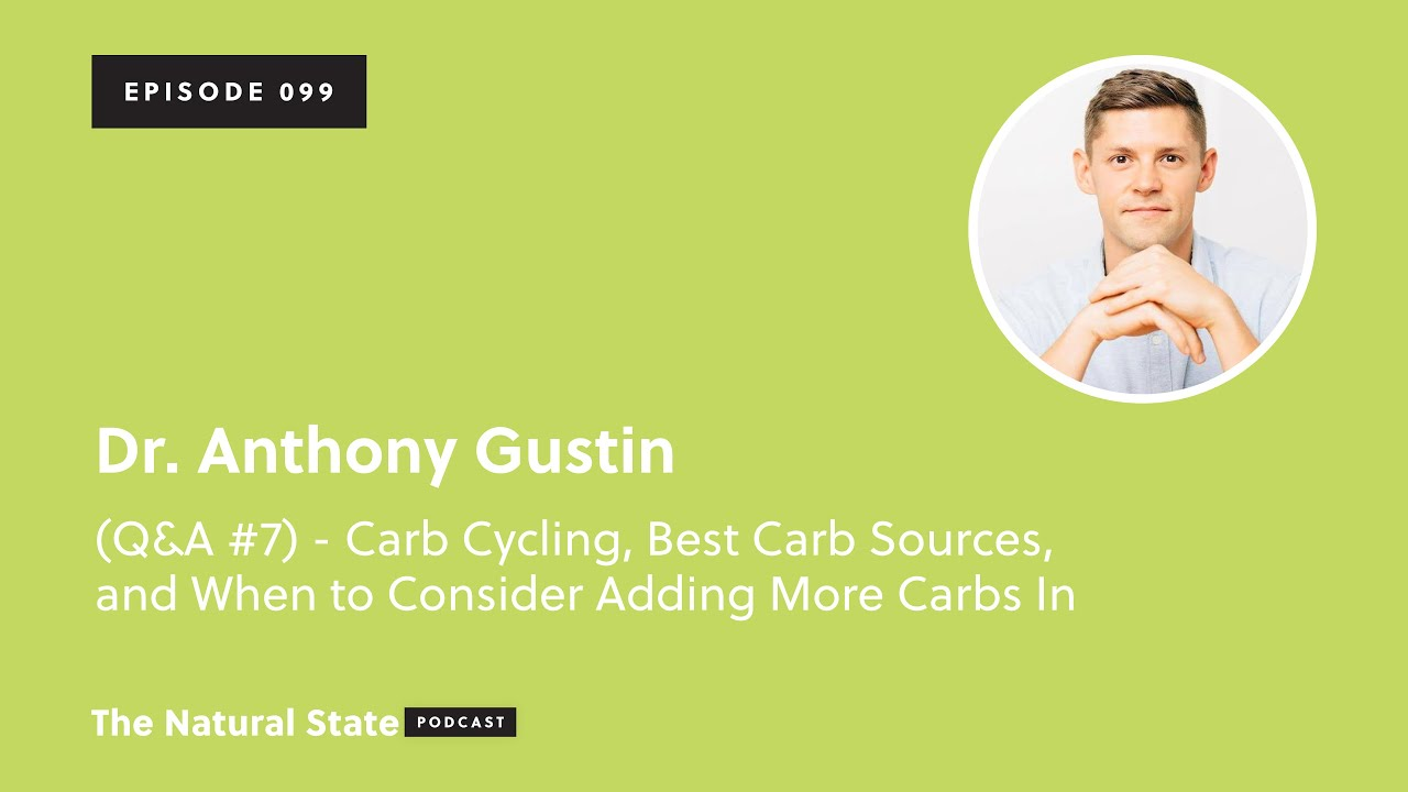 The Natural State 099: (Q&A #7) - Carb Cycling, Best Carb Sources, and More - Dr. Anthony Gustin