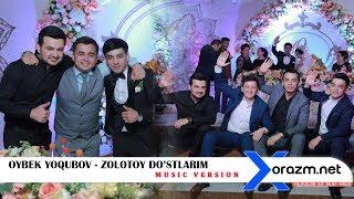 Oybek Yoqubov - Zolotoy dostlarim (music version)