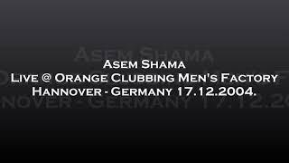 Asem Shama - Live @ Orange Clubbing Men's Factory - Hannover, Germany 17.12.2004.