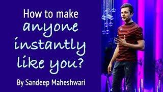 How to make anyone instantly Like You? By Sandeep Maheshwari thumbnail