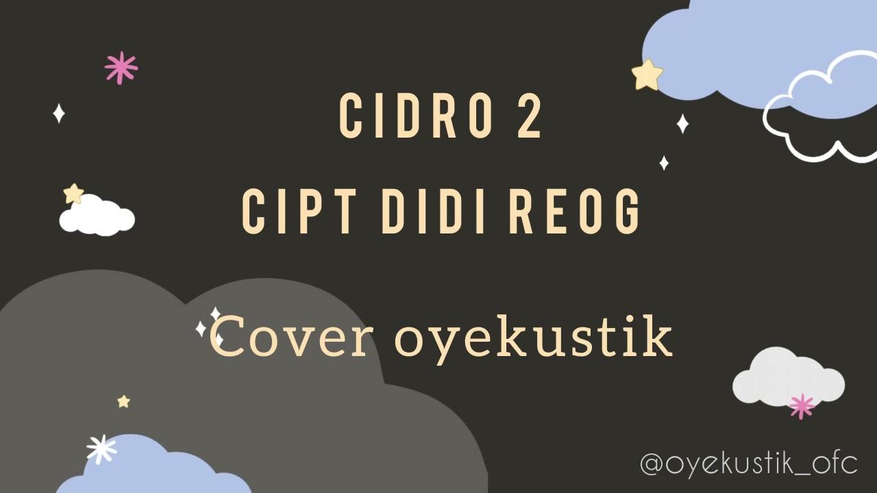 CIDRO 2 cipt didi reog COVER oyekustik  ( video lirik )