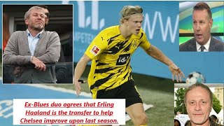 Ex-Blues duo agrees that Erling Haaland is the transfer to help Chelsea improve upon last season.