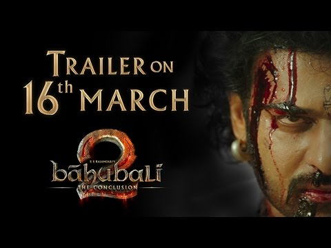 Baahubali 2 - The Conclusion | Trailer on March 16