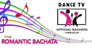 🎼 ROMANTIC BACHATA - OFFICIAL MUSIC - DANCE TV ©️