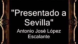 Presentado a Sevilla - Antonio José López Escalante [AM]