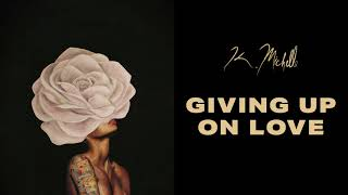 K. Michelle - Giving Up on Love (Official Audio)
