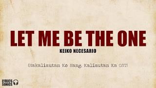 Keiko Necesario - Let Me Be The One (Nakalimutan Ko Nang Kalimutan Ka OST) Lyrics