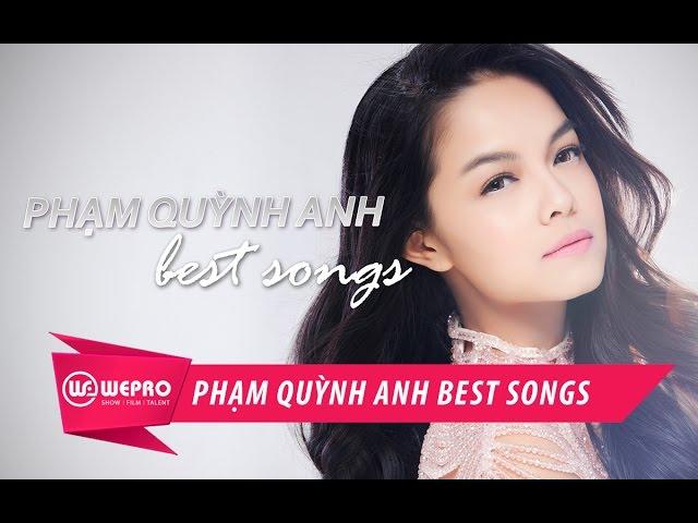 PHẠM QUỲNH ANH | TUYỂN TẬP NHỮNG CA KHÚC HAY NHẤT | BEST SONG - PART 1