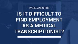 Is it difficult to find an employment as a Medical Transcriptionist