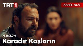 Sefer'den Karadır Kaşların Türküsü - Gönül Dağı 16.  Resimi