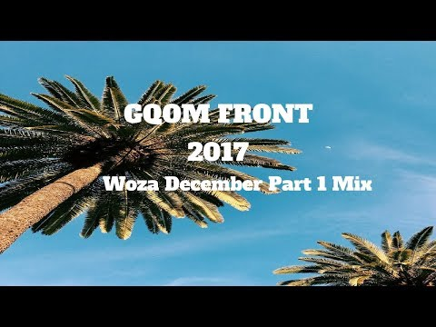 2017 Gqom SA House Mix Part 1: WOZA DECEMBER
