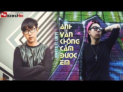 Anh Vẫn Không Cấm Được Em - KindyA ft. Lik'Pi [ Video Lyrics ]