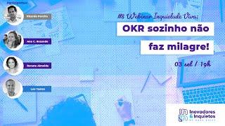 #08 Webinar Inquietude Viva - OKR sozinho não faz milagres!