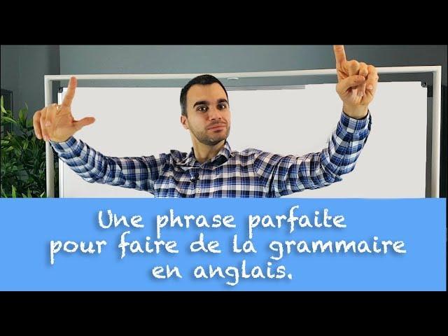 Une phrase parfaite pour faire de la grammaire en anglais