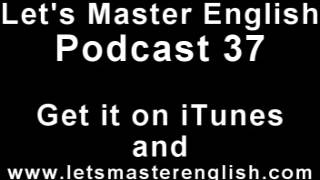 Let's Master English: Podcast 37 (an ESL podcast) (an English radio show!!)
