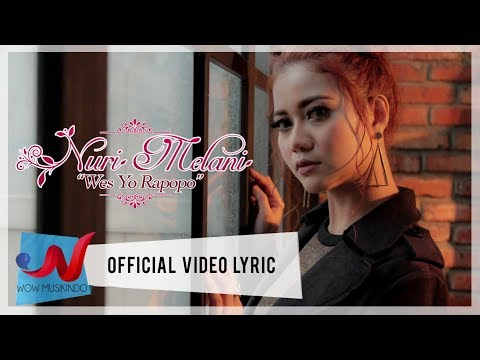 Nuri Melani - Wes Yo Rapopo (Official Video Lyric)