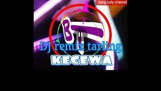 DJ remix tarling KECEWA