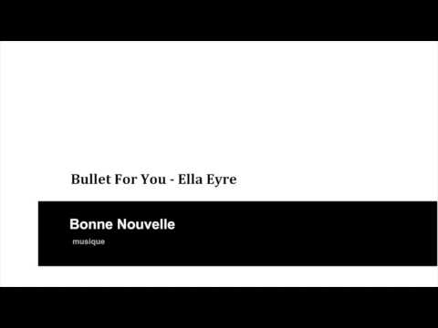 Bullet For You - Ella Eyre