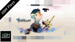 Airheart - Tales of broken Wings On Xbox One - XBM Plays