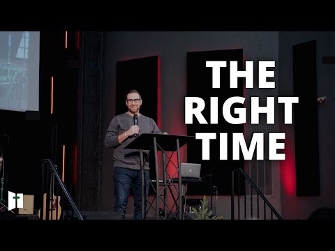 The Right Time | Pastor Matt Holcomb
