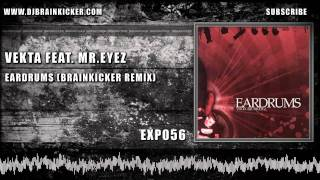 Vekta Feat. Mr.Eyez - Eardrums (Brainkicker Remix) [EXP056]
