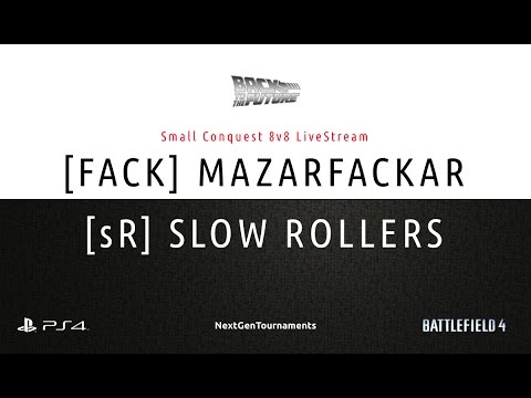 "[FACK] MAZARFACKAR vs [sR] SLOW ROLLERS / NGT Cup ""Back to the Future"" / Livestream / Battlefield 4"