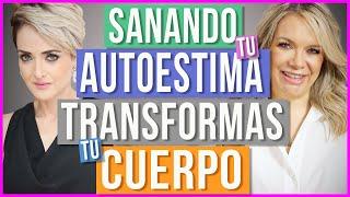 Transforma tu Mente Para Transformar tu Cuerpo | AUTOESTIMA SANA