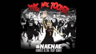 We Are Toonz - Drop That #NaeNae (Danger Ultra Trap Remix)(Free Download)