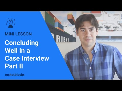 How to conclude well in a consulting case interview: Part II