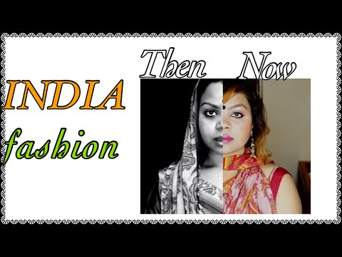 INDIA NOW and THEN l fashion and styling