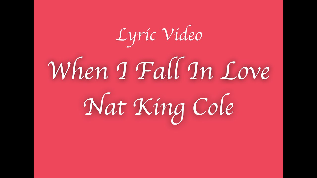 When I Fall In Love Lyric Video Nat King Cole