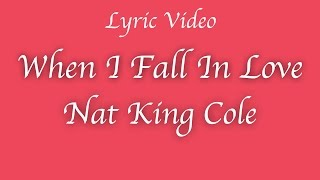When I Fall In Love (Lyric Video) Nat King Cole