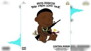 Brutal Crankstar - Bad From Long Time - Explicit (Control Riddim)