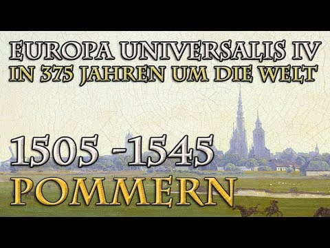 Let's Play Europa Universalis 4 – Pommern: 1505 - 1545 (In 375 Jahren Um Die Welt)