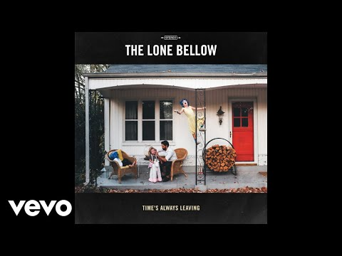 The Lone Bellow - Time's Always Leaving (Psuedo Video)