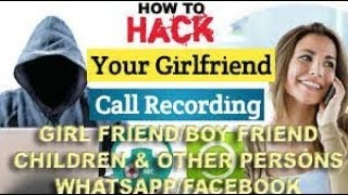 Hack Your Girlfriend Mobile Phone 100% Working You Must Watch